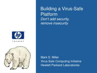 Building a Virus-Safe Platform Don't add security,  remove insecurity