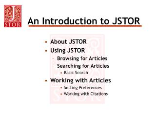 About JSTOR Using JSTOR Browsing for Articles Searching for Articles Basic Search Working with Articles Setting Preferen