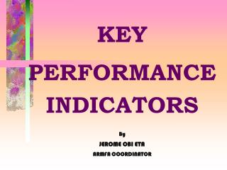 KEY  PERFORMANCE INDICATORS By JEROME OBI ETA ARMFA COORDINATOR