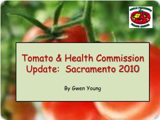 Tomato & Health Commission Update:  Sacramento 2010 By Gwen Young