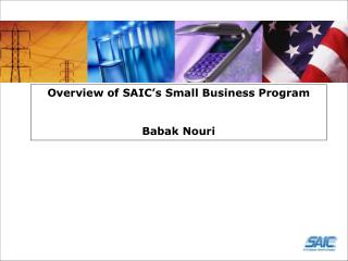 Overview of SAIC's Small Business Program Babak Nouri