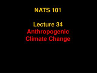 NATS 101 Lecture 34 Anthropogenic  Climate Change