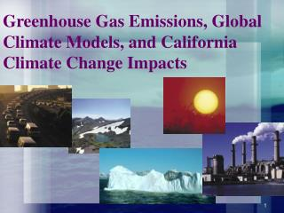 Greenhouse Gas Emissions, Global Climate Models, and California Climate Change Impacts