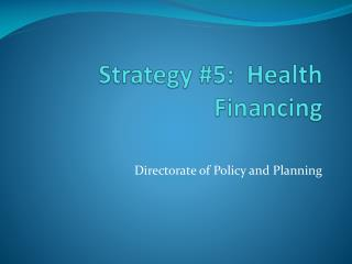 Strategy #5:  Health Financing