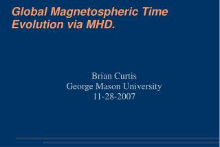 Global Magnetospheric Time Evolution via MHD.