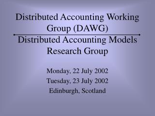 Distributed Accounting Working Group (DAWG) Distributed Accounting Models Research Group