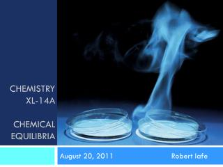 CHEMISTRY XL-14A CHEMICAL EQUILIBRIA