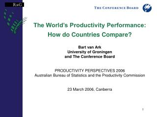The World's Productivity Performance:  How do Countries Compare? Bart van Ark
