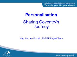Personalisation Sharing Coventry's Journey Mary Cooper- Purcell - ASPIRE Project Team