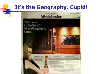 It's the Geography, Cupid!