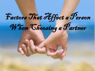 Factors That Affect a Person When Choosing a Partner