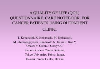 A QUALITY OF LIFE QOL QUESTIONNAIRE, CARE NOTEBOOK, FOR CANCER PATIENTS USING OUTPATIENT CLINIC.