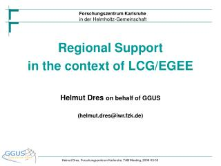 Regional Support in the context of LCG/EGEE Helmut Dres  on behalf of GGUS