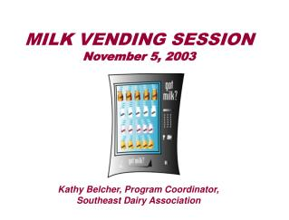 MILK VENDING SESSION November 5, 2003