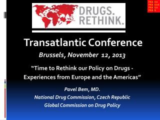 "Transatlantic Conference Brussels, November  12, 2013 ""Time to Rethink our Policy on Drugs -"