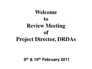 Welcome  to Review Meeting  of   Project Director, DRDAs