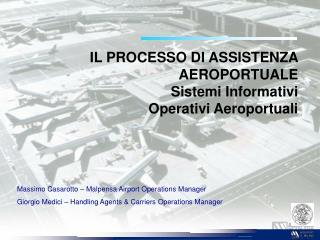 IL PROCESSO DI ASSISTENZA AEROPORTUALE Sistemi Informativi Operativi Aeroportuali