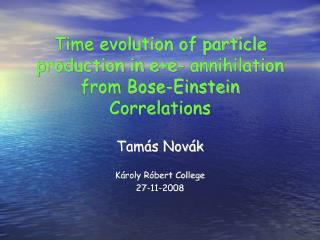Time evolution of particle production in e+e- annihilation from Bose-Einstein Correlations