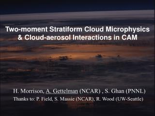 Two-moment Stratiform Cloud Microphysics  & Cloud-aerosol Interactions in CAM