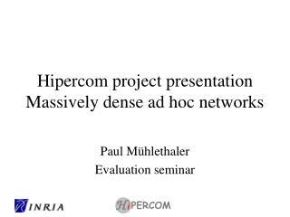 Hipercom project presentation Massively dense ad hoc networks