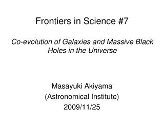 Frontiers in Science #7 Co-evolution of Galaxies and Massive Black Holes in the Universe
