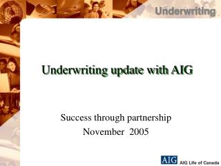 Underwriting update with AIG