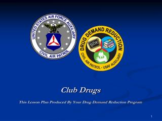 Club Drugs This Lesson Plan Produced By Your Drug  Demand  Reduction Program