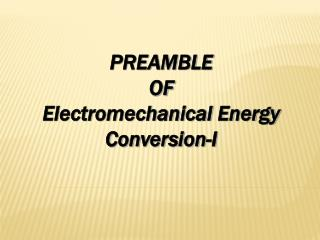 PREAMBLE  OF Electromechanical Energy Conversion-I