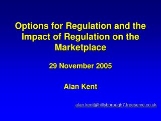 Options for Regulation and the Impact of Regulation on the Marketplace