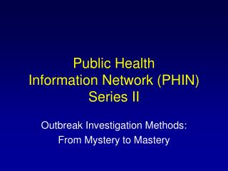 Public Health  Information Network (PHIN) Series II