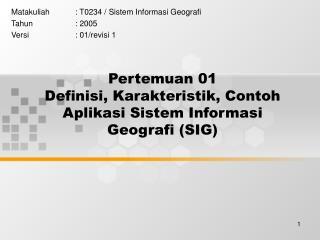 Pertemuan 01 Definisi, Karakteristik, Contoh Aplikasi Sistem Informasi Geografi (SIG)