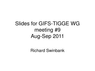 Slides for GIFS-TIGGE WG meeting #9 Aug-Sep 2011