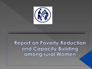 Report on Poverty Reduction and Capacity Building among rural Women