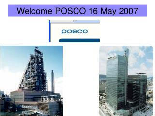 Welcome POSCO 16 May 2007