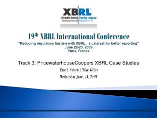 Track 3: PricewaterhouseCoopers XBRL Case Studies  Eric E. Cohen / Mike Willis