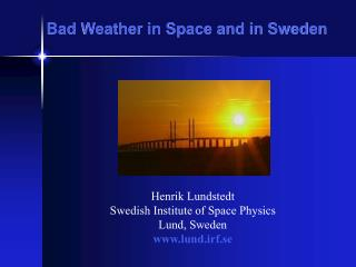 Bad Weather in Space and in Sweden