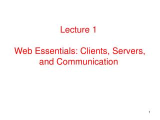 Lecture 1  Web Essentials: Clients, Servers, and Communication