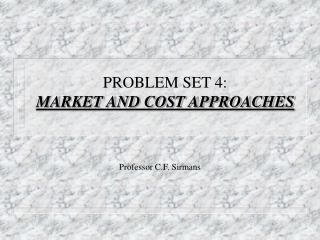 PROBLEM SET 4: MARKET AND COST APPROACHES