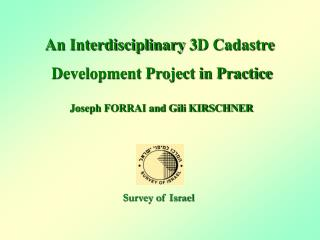 An Interdisciplinary 3D Cadastre  Development Project in Practice Joseph FORRAI and Gili KIRSCHNER