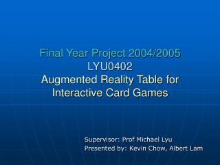 Final Year Project 2004/2005 LYU0402 Augmented Reality Table for Interactive Card Games