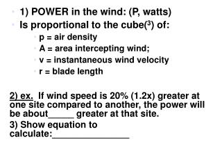 1) POWER in the wind: (P, watts) Is proportional to the cube( 3 ) of: p =  air density