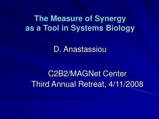 The Measure of Synergy  as a Tool in Systems Biology D. Anastassiou