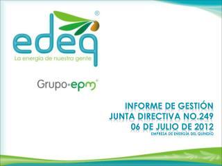 Informe  DE GESTIÓN  JUNTA DIRECTIVA No.249 06 de julio de 2012 Empresa de energía del  Quindío