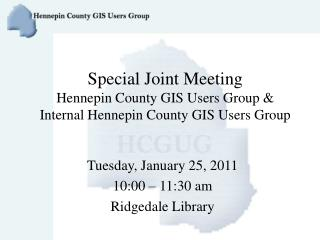 Special Joint Meeting Hennepin County GIS Users Group & Internal Hennepin County GIS Users Group