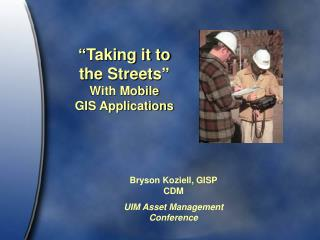 """""""Taking it to  the Streets"""" With Mobile  GIS Applications"""