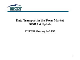 Data Transport in the Texas Market GISB 1.4 Update TDTWG Meeting 04/25/03