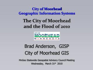 City of Moorhead Geographic Information Systems The City of Moorhead and the Flood of 2010