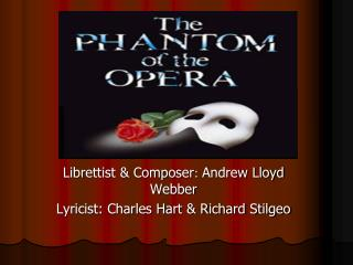 Librettist & Composer :  Andrew Lloyd Webber  Lyricist: Charles Hart & Richard Stilgeo