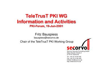 TeleTrusT PKI WG Information and Activities PKI-Forum, 19-Jun-2001 Fritz Bauspiess
