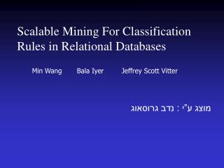 Scalable Mining For Classification Rules in Relational Databases